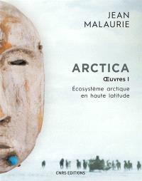 Arctica : oeuvres. Volume 1, Ecosystème arctique en haute latitude