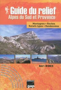 Guide du relief : Alpes du Sud et Provence : montagnes, roches, reliefs types, randonnées