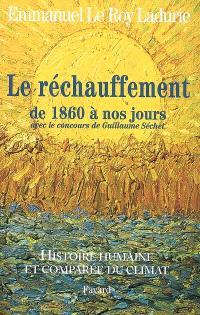Histoire humaine et comparée du climat. Volume 3, Le réchauffement de 1860 à nos jours