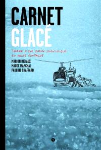 Carnet glacé : journal d'une mission scientifique en haute montagne