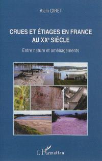Crues et étiages en France au XXe siècle : entre nature et aménagements