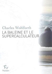 La baleine et le supercalculateur : enquête sur le réchauffement climatique