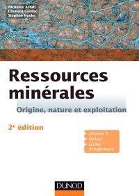 Ressources minérales : origine, nature et exploitation : licence 3, master, écoles d'ingénieurs