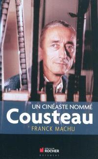 Un cinéaste nommé Cousteau : une oeuvre dans le siècle