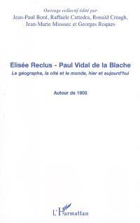 Elisée Reclus, Paul Vidal de La Blache : le géographe, la cité et le monde, hier et aujourd'hui : autour de 1905