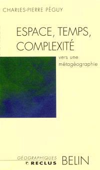 Espace, temps, complexité : vers une métagéographie