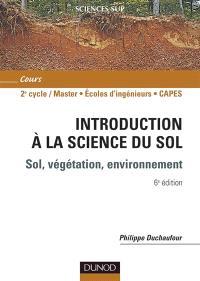Introduction à la science du sol : sol, végétation, environnement : 1er à 3e cycles, concours, professionnels