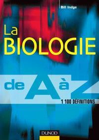 La biologie de A à Z : 1.100 entrées, des exemples et des conseils pour réviser : 1er cycle-licence, PCEM, PCEP, prépas, CAPES