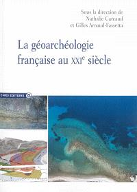 La géoarchéologie française au XXIe siècle = French geoarcheology in the 21st century