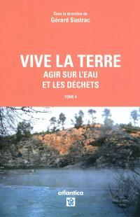 Vive la Terre. Volume 2, Agir sur l'eau et les déchets