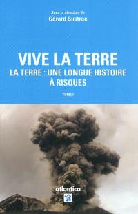 Vive la Terre. Volume 1, La Terre : une longue histoire à risques