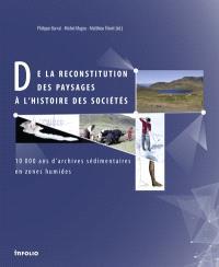De la reconstitution des paysages à l'histoire des sociétés : 10.000 ans d'archives sédimentaires en zones humides