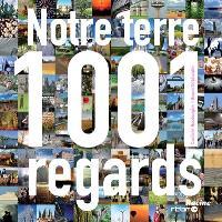 Notre terre : 1001 regards