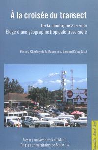 A la croisée du transect : de la montagne à la ville : éloge d'une géographie tropicale traversière