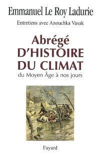 Abrégé d'histoire du climat : du Moyen Age à nos jours : entretiens avec Anouchka Vasak
