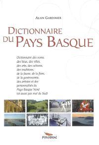 Dictionnaire du Pays basque : dictionnaire des noms, des lieux, des villes, des arts, des cultures...