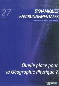 Dynamiques environnementales : journal international des géosciences et de l'environnement. n° 27, Quelle place pour la géographie physique ?