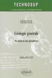 Géologie : géologie générale : du minéral aux géosphères