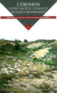 L'érosion, entre société, climat et paléoenvironnement : table ronde en l'honneur du professeur René Neboit-Guilhot, Clermont-Ferrand, 25-26-27 mars 2004