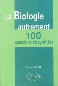 La biologie autrement : 100 questions de synthèse