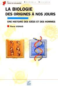 La biologie, des origines à nos jours : une histoire des idées et des hommes