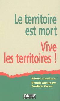 Le territoire est mort, vive les territoires ! : une (re)fabrication au nom du développement