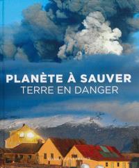 Planète à sauver : Terre en danger