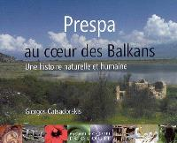 Prespa, au coeur des Balkans : une histoire naturelle et humaine