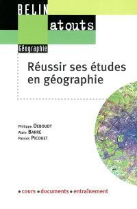 Réussir ses étude en géographie : méthodologie du travail universitaire : cours, documents, entraînement