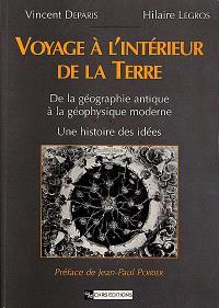 Voyage à l'intérieur de la Terre : de la géographie antique à la géophysique moderne : une histoire des idées