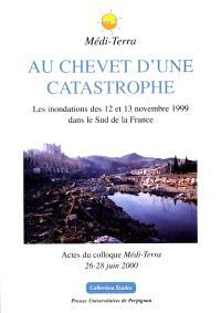 Au chevet d'une catastrophe : les inondations des 12 et 13 novembre 1999 dans le sud de la France : actes du colloque du Laboratoire de géographie physique Médi-Terra, 26-28 juin 2000