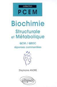 Biochimie structurale et métabolique : QCM & QROC, réponses commentées