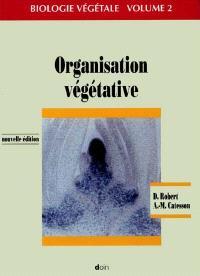 Biologie végétale. Volume 2, Organisation végétative : caractéristiques et stratégie évolutive des plantes