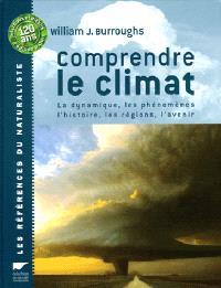 Comprendre le climat : la dynamique, les phénomènes, les régions, l'histoire, l'avenir...