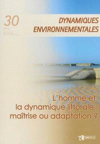 Dynamiques environnementales : journal international des géosciences et de l'environnement. n° 30, L'homme et la dynamique littorale : maîtrise ou adaptation ?
