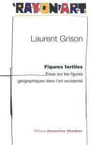 Figures fertiles : essai sur les figures géographiques dans l'art occidental