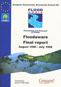 Floodaware, final report : programme climate and environment 1994-1998, area 2.3.1 : hydrological and hydrogeological risks