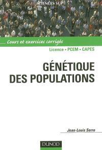 Génétique des populations : cours et exercices corrigés : licence, PCEM, Capes