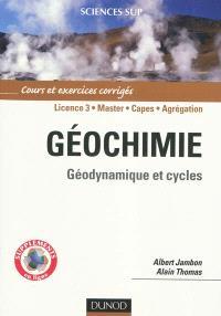 Géochimie, licence 3, master, Capes, agrégation : géodynamique et cycles : cours et exercices corrigés