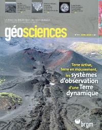 Géosciences. n° 9, Terre active, Terre en mouvement, les systèmes d'observation d'une Terre dynamique