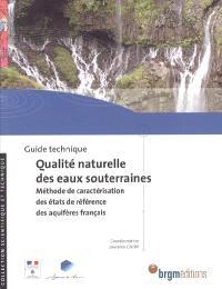 Guide technique qualité naturelle des eaux souterraines : méthode de caractérisation des états de référence des aquifères français