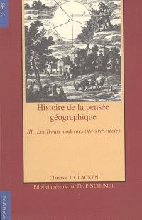 Histoire de la pensée géographique. Volume 3, Les temps modernes (XVe-XVIIe siècle)