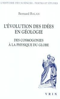 L'évolution des idées en géologie : des cosmogonies à la physique du globe