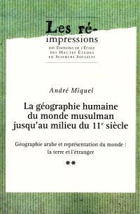 La géographie humaine du monde musulman jusqu'au milieu du 11e siècle. Volume 2, Géographie arabe et représentation du monde : la Terre et l'étranger