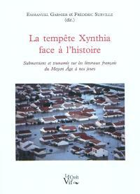La tempête Xynthia face à l'histoire : submersions et tsunamis sur les littoraux français du Moyen Age à nos jours : l'exemple du littoral aunisien et de ses prolongements d'entre Loire et Gironde