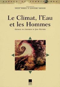 Le climat, l'eau et les hommes : ouvrage en l'honneur de Jean Mounier