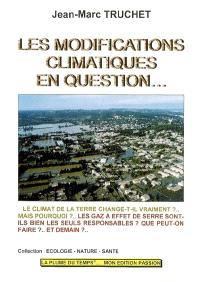 Les modifications climatiques en question.... Volume 1