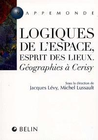 Logique de l'espace, esprit des lieux : géographies à Cerisy
