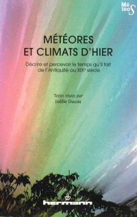 Météores et climats d'hier : décrire et percevoir le temps qu'il fait de l'Antiquité au XIXe siècle