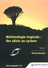 Météorologie tropicale : des alizés au cyclone. Volume 2